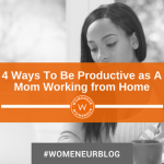 4 Ways To Be Productive as A Mom Working from Home