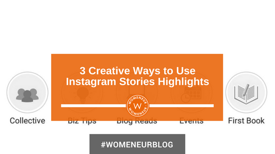 3 Creative Ways to Use Instagram Stories Highlights